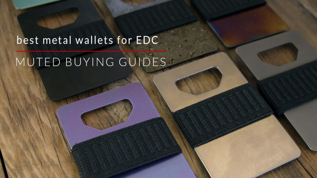 6 OF THE BEST METAL WALLETS FOR EDC